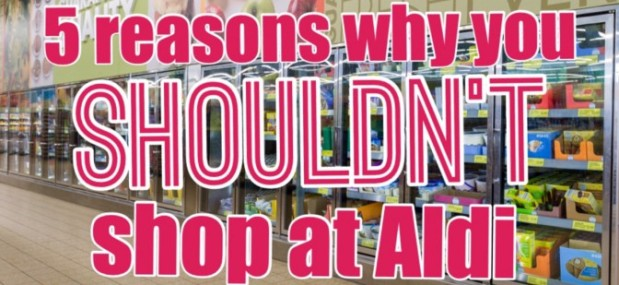 5 reasons why you shouldn't shop at Aldi